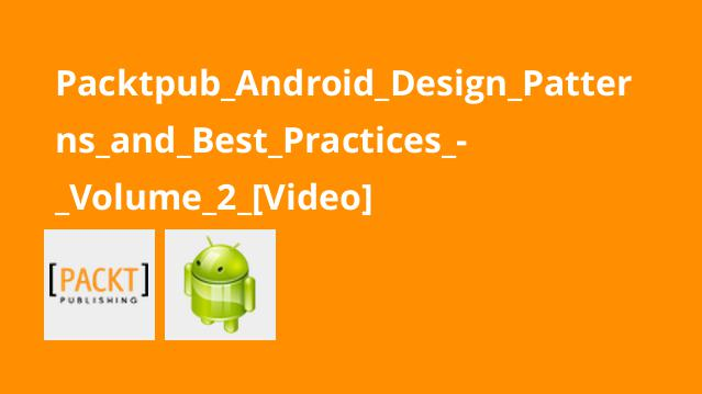 Packtpub_Android_Design_Patterns_and_Best_Practices_-_Volume_2_[Video]